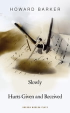 Slowly/Hurts Given and Received by Howard Barker