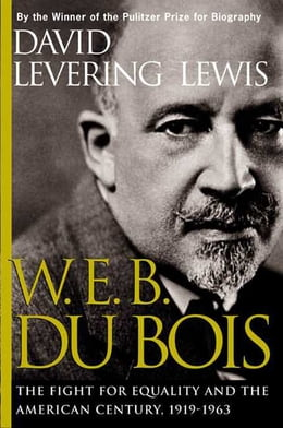 Book W. E. B. Du Bois, 1919-1963: The Fight for Equality and the American Century by David Levering Lewis