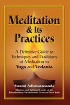 Meditation and Its Practices: A Definitive Guide to Techniques and Traditions of Meditation in Yoga and Vedanta by Swami Adiswarananda
