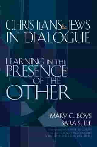 Christians & Jews in Dialogue: Learning in the Presence of the Other