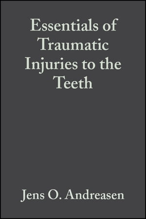 Essentials of Traumatic Injuries to the Teeth A Step-by-Step Treatment Guide