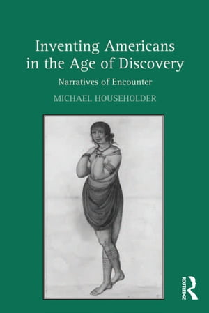 Inventing Americans in the Age of Discovery Narratives of Encounter