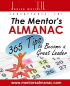 The Mentor's Almanac: 365 Tips to Become a Great Leader by Denise Meridith