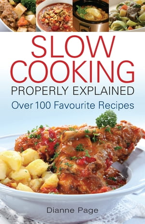 Slow Cooking Properly Explained Over 100 Favourite Recipes