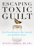 Escaping Toxic Guilt: Five Proven Steps to Free Yourself from Guilt for Good! 4b5adf6a-dfee-4170-806b-d2c40dcb0b17