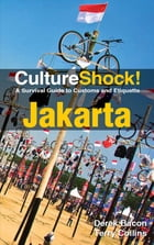 CultureShock! Jakarta: A Survival Guide to Customs and Etiquette by Derek Bacon