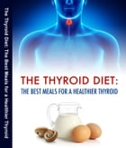 The Thyroid Diet: The Best Meals for a Healthier Thyroid by Dr. Don B. Sheinman