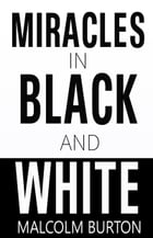 Miracles In Black And White by Malcolm Burton