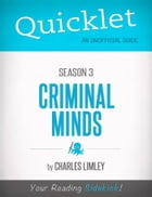 Quicklet on Criminal Minds Season 3 (CliffsNotes-like Summary, Analysis, and Commentary) by Charles  Limley