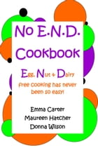 No E.N.D. Cookbook: Egg, Nut & Dairy free cooking has never been so easy by Emma Carter, Maureen Hatcher, Donna Wilson