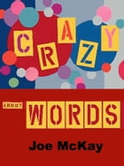 Crazy About Words by Joe Mc Kay