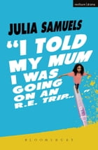I Told My Mum I Was Going on an R.E. Trip ... by Julia Samuels