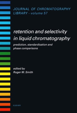 Book Retention and Selectivity in Liquid Chromatography: Prediction, Standardisation and Phase… by Smith, R.M.