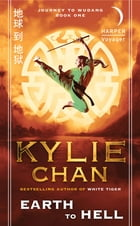 Earth to Hell: Journey to Wudang: Book One by Kylie Chan