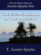 The Stewardship of the Mystery by T. Austin-Sparks