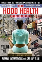 The Hood Health Handbook Vol. 2: A Practical Guide to Health and Wellness in the Urban Community by Supreme Understanding