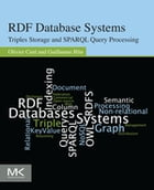 RDF Database Systems: Triples Storage and SPARQL Query Processing by Olivier Curé