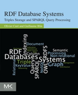 Book RDF Database Systems: Triples Storage and SPARQL Query Processing by Olivier Curé
