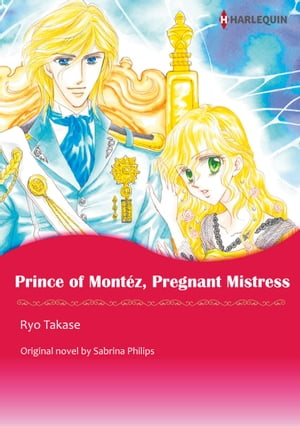PRINCE OF MONTEZ, PREGNANT MISTRESS: Harlequin Comics by Sabrina Philips