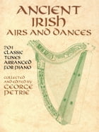 Ancient Irish Airs and Dances: 21 Classic Tunes Arranged for Piano by George Petrie