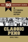 Classic Pens: The 50 Greatest Games in Pittsburgh Penguins History 4b99fe37-b500-48ef-9820-b97e003e51cb