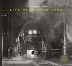 O. Winston Link: Life Along the Line: A Photographic Portrait of America's Last Great Steam Railroad