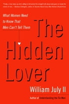 The Hidden Lover: What Women Need to Know That Men Can't Tell Them by William July, II