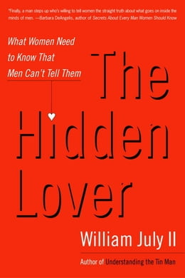 Book The Hidden Lover: What Women Need to Know That Men Can't Tell Them by William July, II