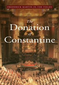 The Donation of Constantine: A Vision at the Roman Church & the World in the 21st Century