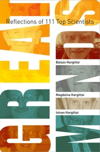 Great Minds: Reflections of 111 Top Scientists