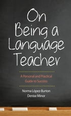 On Being a Language Teacher: A Personal and Practical Guide to Success by Denise Minor