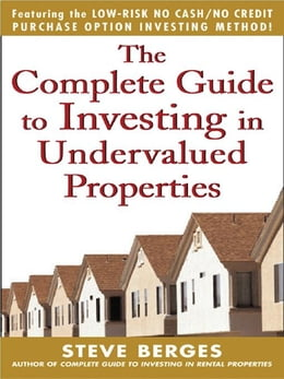Book The Complete Guide to Investing in Undervalued Properties by Berges, Steve