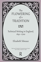 The Flowering of a Tradition: Technical Writing in England, 1641-1700 by Elizabeth Tebeaux