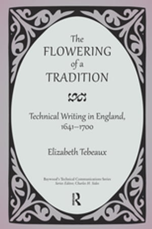 The Flowering of a Tradition Technical Writing in England,  1641-1700