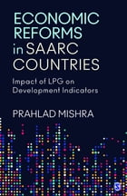 Economic Reforms in SAARC Countries: Impact of LPG on Development Indicators by Professor Prahlad Mishra