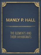 The Elements and Their Inhabitants by Manly P. Hall