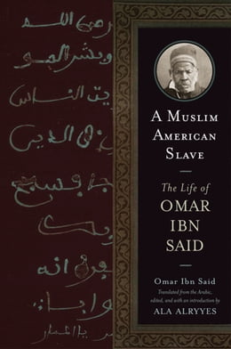 Book A Muslim American Slave: The Life of Omar Ibn Said by Said, Omar Ibn