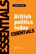 British politics today: Essentials: 6th Edition