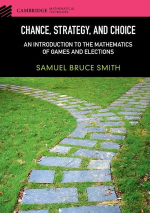 Chance,  Strategy,  and Choice An Introduction to the Mathematics of Games and Elections