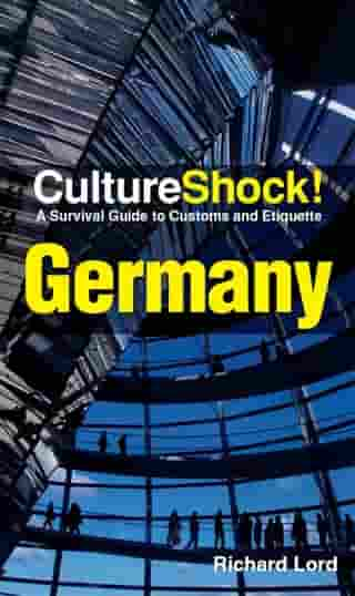 CultureShock! Germany: A Survival Guide to Customs and Etiquette by Richard Lord