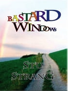Bastard Windows by Stu Strang