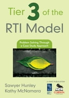 Tier 3 of the RTI Model: Problem Solving Through a Case Study Approach