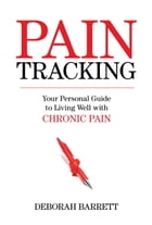 Paintracking: Your Personal Guide to Living Well With Chronic Pain by Deborah Barrett, Ph.D.