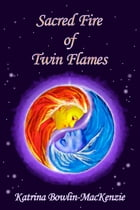 Sacred Fire of Twin-flames by Katrina Bowlin-Mackenzie