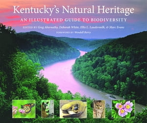 Kentucky's Natural Heritage An Illustrated Guide to Biodiversity