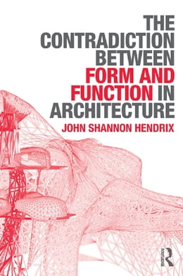 Book The Contradiction Between Form and Function in Architecture by John Shannon Hendrix