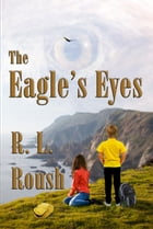 The Eagle's Eyes by R L Roush