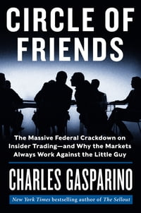 Circle of Friends: The Massive Federal Crackdown on Insider Trading--and Why the Markets Always…