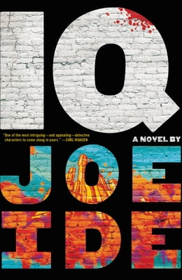 Book IQ: A gritty, emotional, and clever thriller about a brilliant young private detective helping… by Joe Ide
