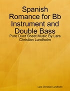 Spanish Romance for Bb Instrument and Double Bass - Pure Duet Sheet Music By Lars Christian Lundholm by Lars Christian Lundholm
